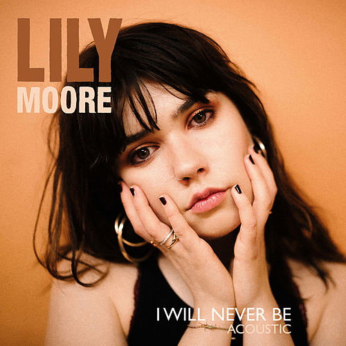 I Will Never Be (Acoustic) by Lily Moore