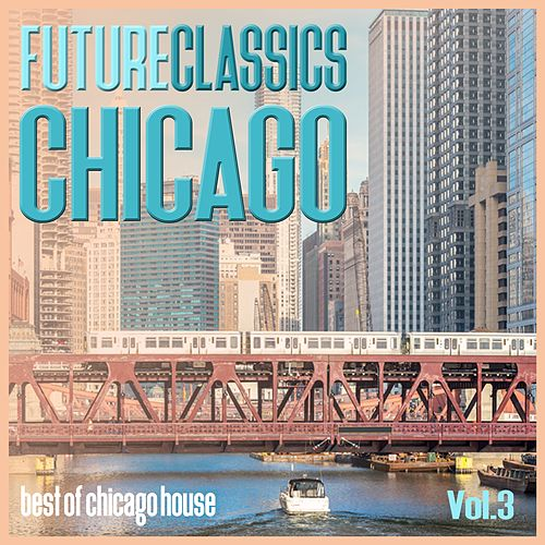 Future Classics Chicago, Vol. 3 - Best of Chicago House by Various Artists