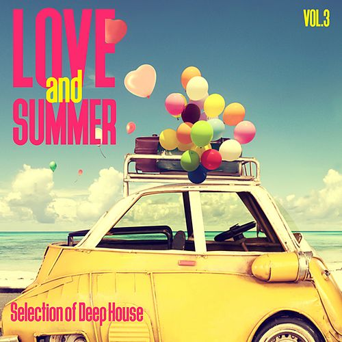 Love and Summer, Vol. 3 - Selection of Deep House von Various Artists