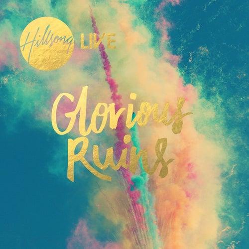 Glorious Ruins by Hillsong Worship