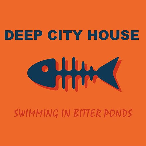 Deep City House: Swimming in Bitter Ponds di Various Artists