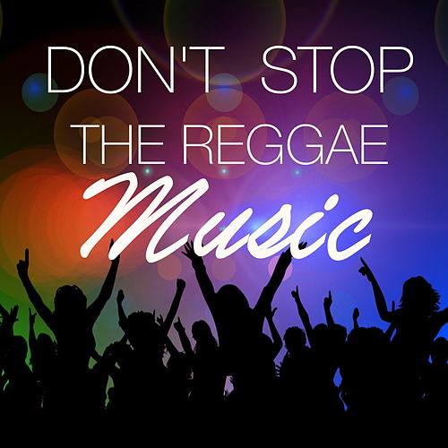 Don't Stop The Reggae Music by Various Artists
