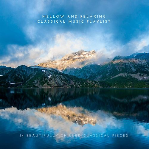 Mellow and Relaxing Classical Music Playlist: 14 Beautifully Chilled Classical Pieces von Various Artists