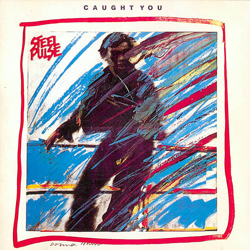 Caught You by Steel Pulse
