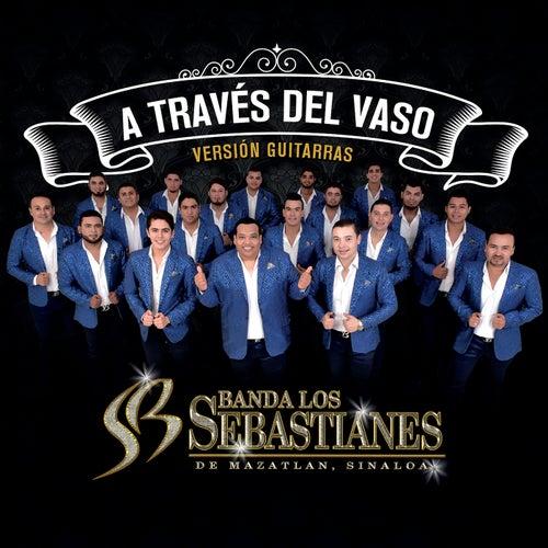 A Través Del Vaso (Versión Guitarras) by Banda Los Sebastianes