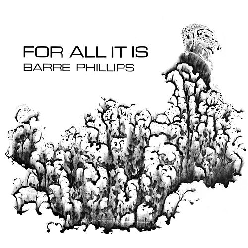 For All It Is by Barre Phillips