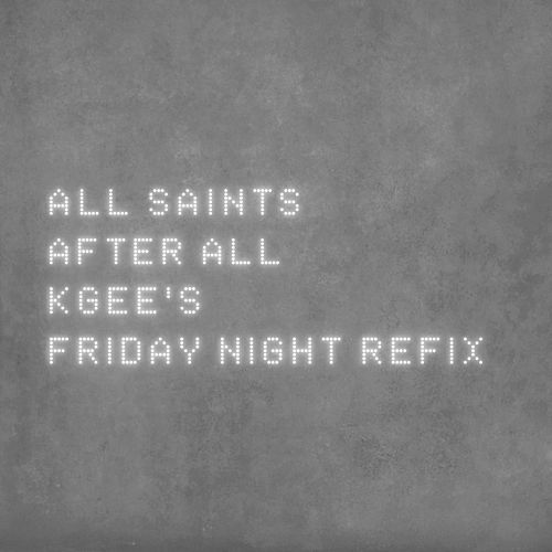 After All (K-Gee's Friday Night Refix) by All Saints