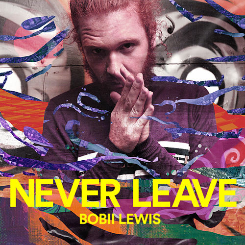 Never Leave by Bobii Lewis