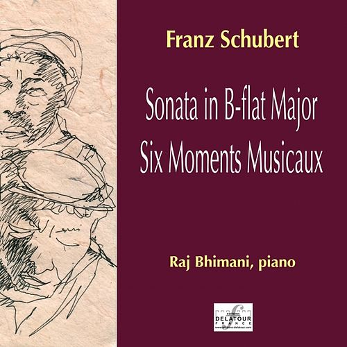 Franz Schubert: Sonata In B-Flat Major, Six Moments Musicaux by Raj Bhimani