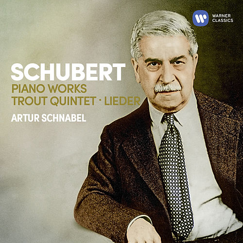 Schubert: Piano Works, Trout Quintet, Lieder by Artur Schnabel