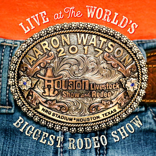 Live At The World's Biggest Rodeo Show de Aaron Watson
