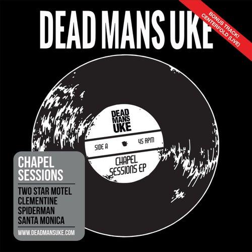Chapel Sessions von Dead Man's Uke