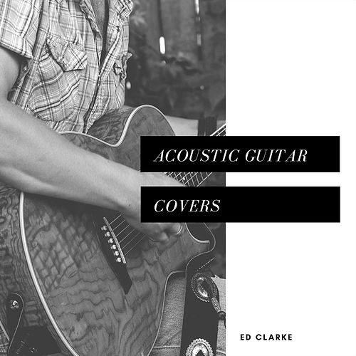 Acoustic Guitar Covers by Ed Clarke