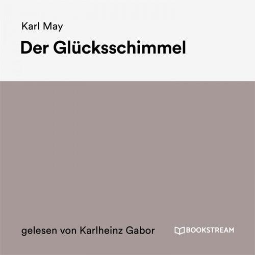 Der Glücksschimmel von Karl May Bookstream Hörbücher