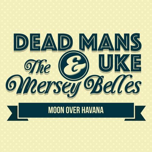 Moon Over Havana von Dead Man's Uke