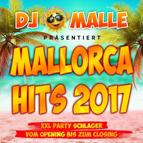 DJ Malle präsentiert Mallorca Hits 2017 - XXL Party Schlager vom Opeing bis zum Closing von Various Artists