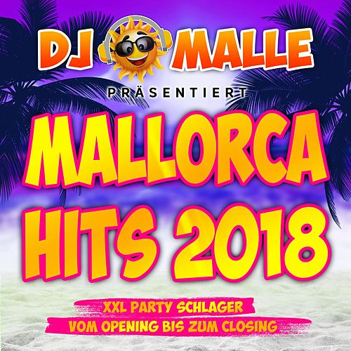 DJ Malle präsentiert Mallorca Hits 2018 - XXL Party Schlager vom Opeing bis zum Closing von Various Artists