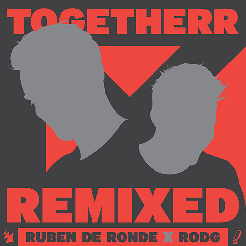 TogetheRR (Remixed) by Ruben de Ronde