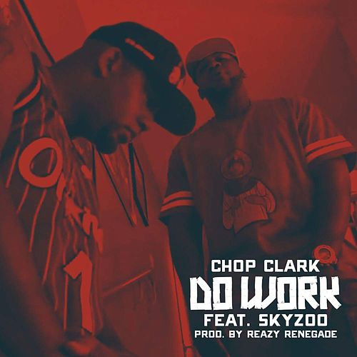 Do Work (feat. Skyzoo) von Chop Clark