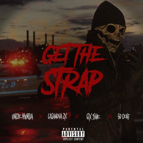 Get The Strap (feat. Casanova, 6ix9ine & 50 Cent) by Uncle Murda