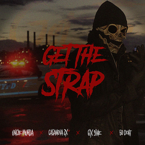 Get The Strap (feat. Casanova, 6ix9ine & 50 Cent) von Uncle Murda