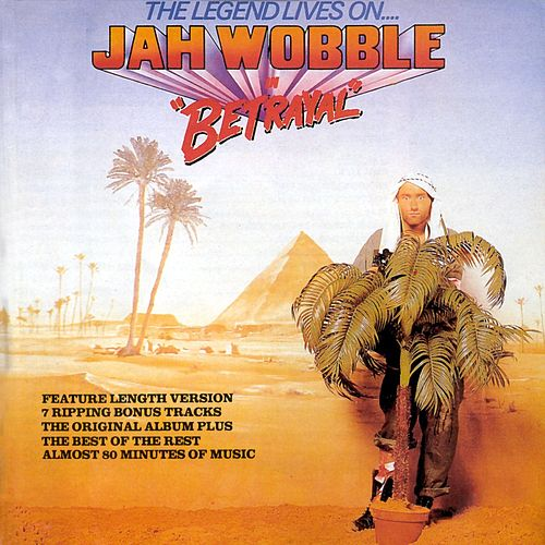 The Legend Lives On - Jah Wobble In 'Betrayal' de Jah Wobble