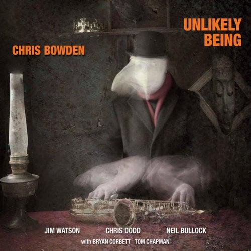 Unlikely Being (feat. Jim Watson, Chris Dodd, Neil Bullock) by Chris Bowden