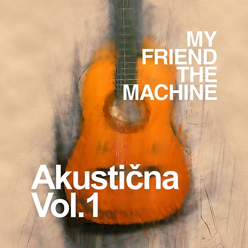 Akustična Vol. 1 by My Friend the Machine