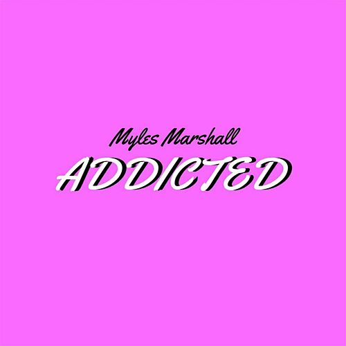 Addicted de Myles Marshall