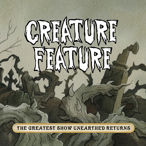The Greatest Show Unearthed Returns by Creature Feature