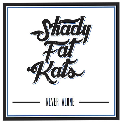 Never Alone de Shady Fat Kats