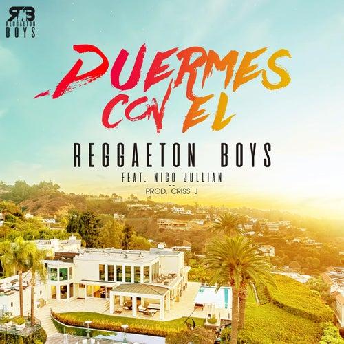 Duermes Con El (feat. Nico Jullian) de The Reggaeton Boys