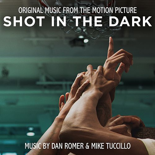 Shot in the Dark (Original Motion Picture Soundtrack) by Dan Romer