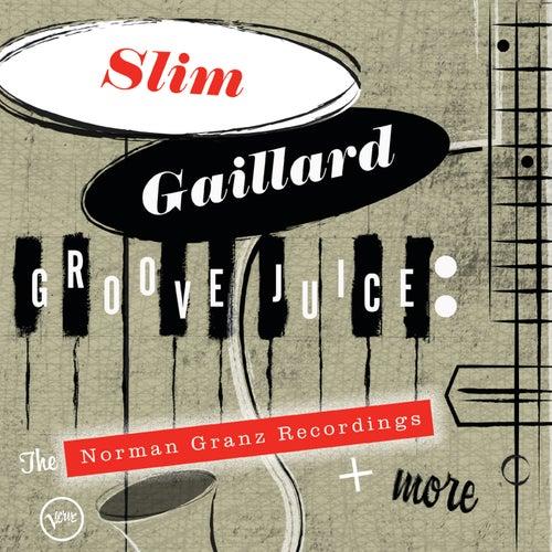 Groove Juice: The Norman Granz Recordings + More by Slim Gaillard
