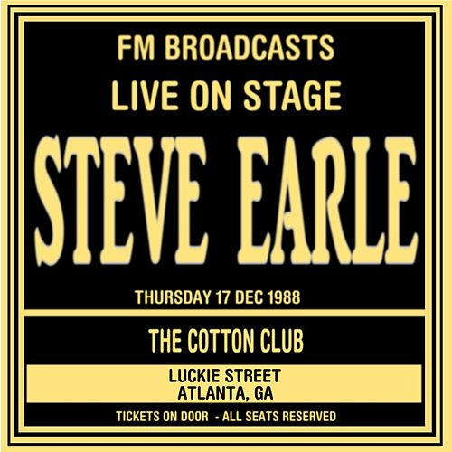 Live On Stage FM Broadcast  -  The Cotton Club, Atlanta 17th December 1988 by Steve Earle