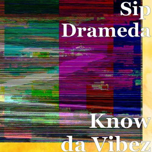 Know da Vibez by Sip Drameda