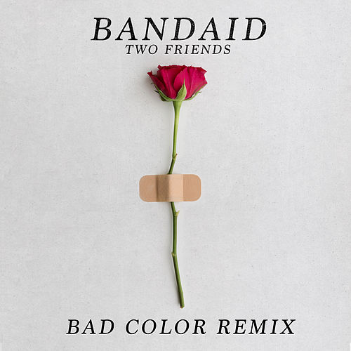 Bandaid (Bad Color Remix) von Two Friends