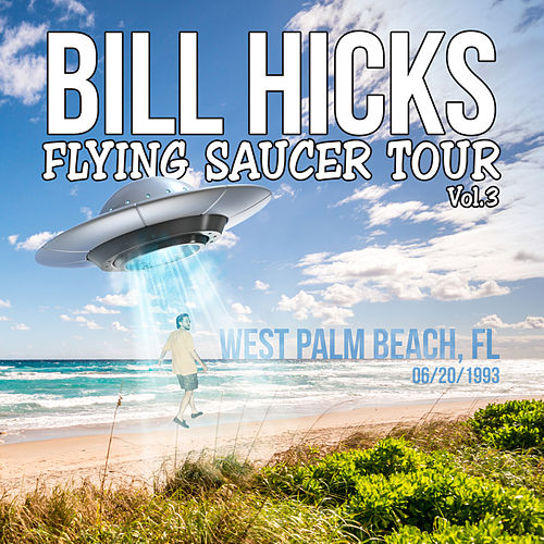 Flying Saucer Tour, Vol. 3 von Bill Hicks