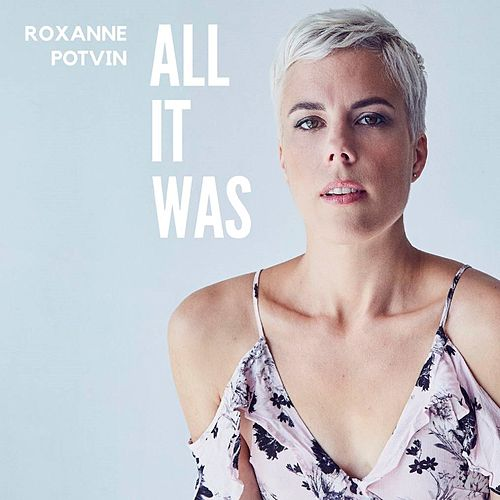 All It Was by Roxanne Potvin
