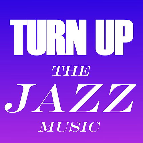 Turn Up The Jazz Music by Various Artists
