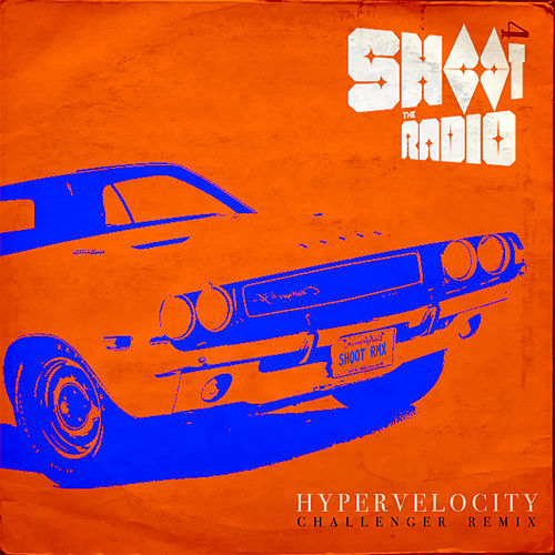Hypervelocity (Challenger Remix) de Shoot the Radio