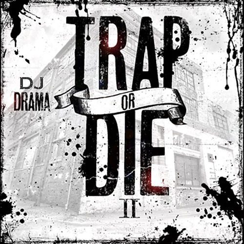 Trap or Die 2 by DJ Drama