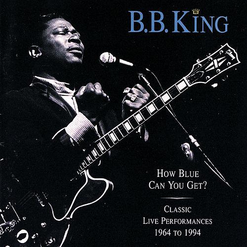 How Blue Can You Get? (Classic Live Performances 1964 - 1994) by B.B. King