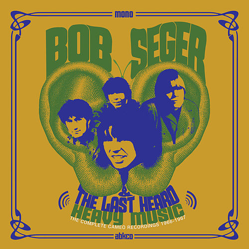 Heavy Music: The Complete Cameo Recordings 1966-1967 by Bob Seger