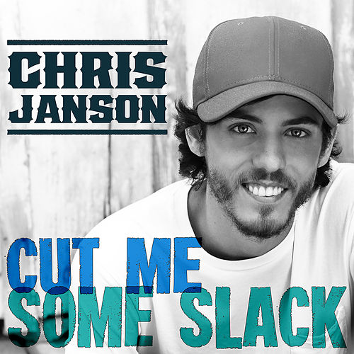 Cut Me Some Slack by Chris Janson