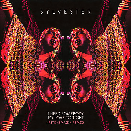I Need Somebody To Love Tonight (Psychemagik Remix) by Sylvester