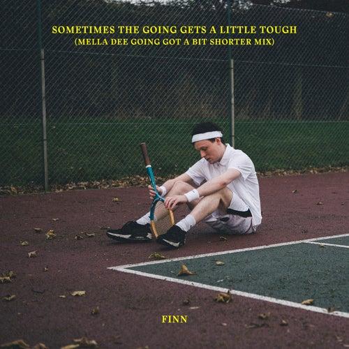 Sometimes The Going Gets A Little Tough (Mella Dee Going Got A Bit Shorter Mix) von finn.