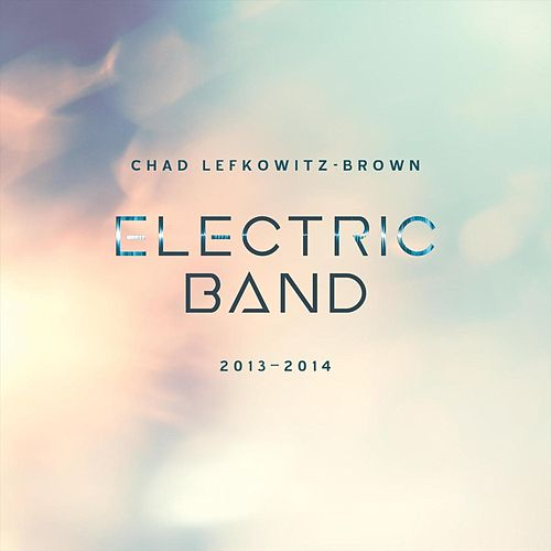 Electric Band: 2013-2014 by Chad Lefkowitz-Brown