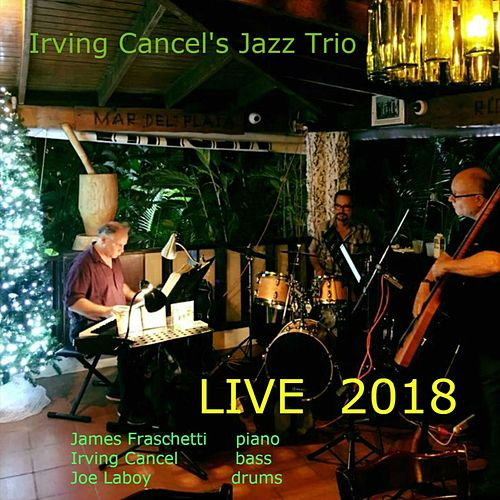 Live 2018 (feat. James Fraschetti & Joe Laboy) by Irving Cancel's Jazz Trio