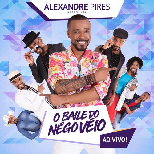 Alexandre Pires Apresenta: O Baile do Nêgo Véio (Ao Vivo) de Alexandre Pires